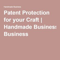 Patent Protection for your Craft | Handmade Business