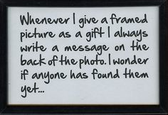 "17MAR2013: ""Whenever I give a framed picture as a gift, I always write a message on the back of the photo. I wonder if anyone has found them yet.."""