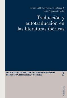 Traducción y autotraducción en las literaturas ibéricas / Enric Gallén, Francisco Lafarga & Luis Pegenaute (eds) - Bern : Peter Lang, cop. 2010