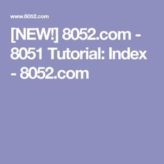 [NEW!] 8052.com - 8051 Tutorial: Index - 8052.com
