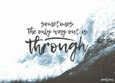 Quote of the Week: Sometimes The Only Way Out Is Through. #quotes