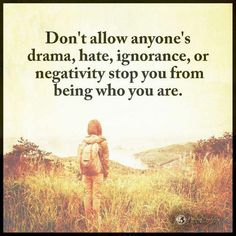 Don't let anyone's negativity stop you from being who you are - Quote.