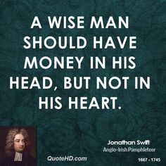 TOP FIVE MONEY QUOTES | jonathan-swift-money-quotes-a-wise-man-should-have-money-in-his-head ...