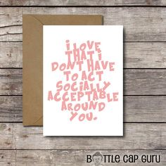 Printable Card for Him or Her / I Love That I Dont Have to Act Socially Acceptable Around You / Funny Anniversary Best Friend Card // Instant Download