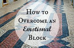 How to Overcome an Emotional Block– a simple technique that can help you quickly get to the heart of an issue and move forward.