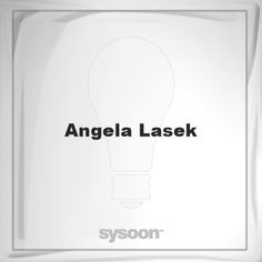 Angela Lasek: Page about Angela Lasek #member #website #sysoon #about