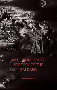 Witchcraft and Sorcery of the Balkans - Three Hands Press The Circle Book, Eslava, Witchcraft Books, Roman Gods, Supernatural Beings, Poetry Collection, Black Magic, Occult, Book Lists