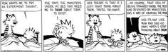 Calvin and Hobbes - OOOHHH the monsters under the BED!!! I wouldn't sleep with my foot hanging out because of them! ;-)