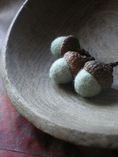 felted acorns...