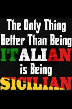 Sicilian-This is what my father-in-law says!