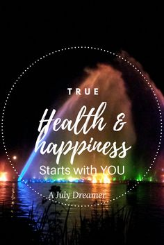 True Health and Happiness Starts With You ⋆ A July Dreamer