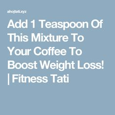 Add 1 Teaspoon Of This Mixture To Your Coffee To Boost Weight Loss!  |  Fitness Tati
