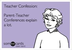Teacher Confession: Parent-Teacher Conferences explain a lot.