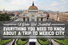 Everything you need to know about a trip to Mexico City