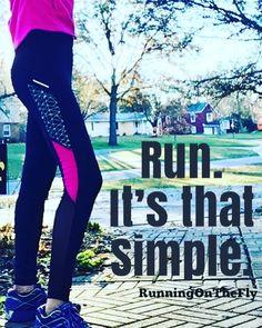 Run. It's that Simple.