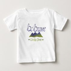 Be Brave Little One Baby T-Shirt - baby gifts giftidea diy unique cute