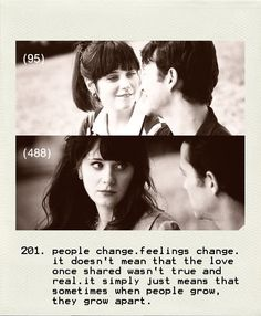 """People change. Feelings change. It doesn't mean that the love once shared wasn't true and real."" 500 Days of Summer"