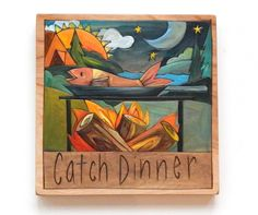 "Sticks Furniture 7 x7"" hand wood burned and painted plaque ""Catch Dinner"".  Available at Good Goods in Saugatuck Michigan. goodgoods.com"