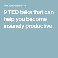 9 TED talks that can help you become insanely productive