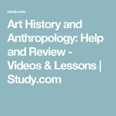 Art History and Anthropology: Help and Review - Videos & Lessons | Study.com