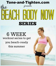 Get a Beach Body Series - 6 week workout plan to get your ready for summer! Tone-and-Tighten.com