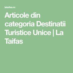 Articole din categoria Destinatii Turistice Unice   La Taifas