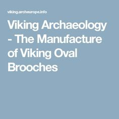 Viking Archaeology - The Manufacture of Viking Oval Brooches