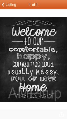 Christmas in July Sale - Chalkboard Welcome to our happy, comfortable, sometimes loud, usually messy, fully of love home Sign DIGITAL FILE Más Welcome Home Quotes, Home Quotes And Sayings, Mom Quotes, Wall Quotes, Family Quotes, Funny Quotes, Chalkboard Designs, Chalkboard Art, Love Home