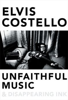 Unfaithful Music & Disappearing Ink by Elvis Costello | PenguinRandomHouse.com  Amazing book I had to share from Penguin Random House