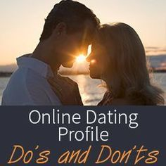 Online Dating Profile Do's and Don'ts - Online Dating Tips