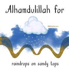 17. Alhamdulillah for raindrops on sandy tops. #AlhamdulillahForSeries