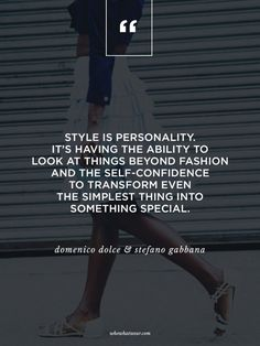 """""""Style is personality. It's having the ability to look at things beyond fashion and self-confidence to transform into something special."""" - Domenico Dolce & Stefano Gabbana  #WWWQuotesToLiveBy"""