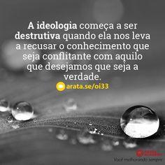 http://arata.se/oi33  A ideologia começa a ser destrutiva quando ela nos leva a recusar o conhecimento que seja conflitante com aquilo que desejamos que seja a verdade.  __________________________________________________________________________ #ArataAcademy #ArataAcademyPORTUGUESE #AutoDesenvolvimento #Domínio #edtech #elearning #instadaily #PhotoOfTheDay #PicOfTheDay #Produtividade #SeiitiArata #portugues