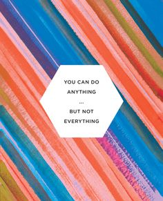 """""""You can do anything, but not everything""""   Inspirational typographic posters featuring hand painted patterns by Lauren Owen Design."""
