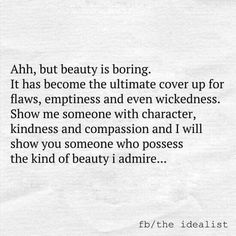 Show me someone with character, kindness, and compassion and I will show you someone who possess the kind of beauty I admire ... ♡