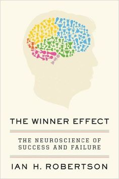 The Winner Effect: The Neuroscience of Success and Failure - Kindle edition by Ian H. Robertson. Professional & Technical Kindle eBooks @ Amazon.com.