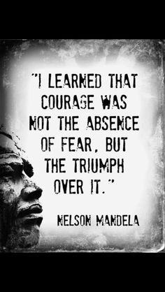 """I learned that courage was not the absence of fear, but the triumph over it."" - Nelson Mandela #quote"