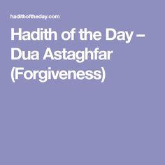 Hadith of the Day   – Dua Astaghfar (Forgiveness)