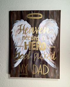 ORDER ME ON FACEBOOK @ FRESH PRINTS OF BELAIRE OR INSTAGRAM @ FRESH_PRINTS_OF_BELAIRE Heaven needed a hero, God picked my dad, halo, wood canvas, angel wings, guardian angel, rip dad, deceased, angel armies, Christian, Jesus, spiritual, Rest In Peace
