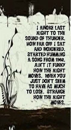 Night Moves~~Bob Seager, this song reminds me of my boyfriend<3