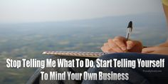 15 Mind your own business quotes pocture tell everyone it's time to mind their own business Mind your own business tell everyone it's time to mind own business Mind Your Own Business Quotes, Minding Your Own Business, Monday Quotes, Me Quotes, Drama Free, Happy Today, Daily Inspiration Quotes, Business Photos, Write It Down