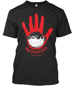 "Do you hate puffer-fish ruining your artificial lures? Well now is your chance to tell them how you feel with a [Limited Edition] ""No Puffers"" Shirt. http://www.saltstrong.com/products"