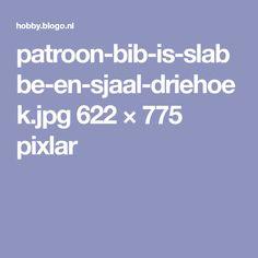 patroon-bib-is-slabbe-en-sjaal-driehoek.jpg 622 × 775 pixlar