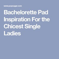 Bachelorette Pad Inspiration For the Chicest Single Ladies
