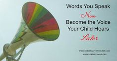 Understand that the words you speak to your children now become the recording they will play in their heads for much of their lives later. How can you be sure the words you speak are bringing life? Read this...