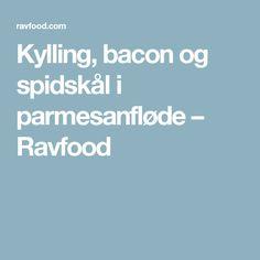 Kylling, bacon og spidskål i parmesanfløde – Ravfood
