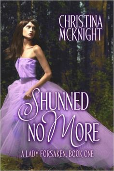 Shunned No More (A Lady Forsaken Book 1) by Christina McKnight.