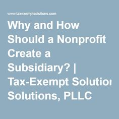 Why and How Should a Nonprofit Create a Subsidiary?   Tax-Exempt Solutions, PLLC