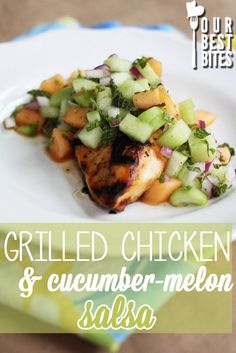 Grilled chicken with cucumber melon salsa from Our Best Bites