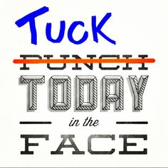 Wake up with the attitude to Tuck the day in the face!